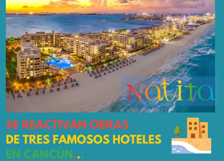 TRES FAMOSAS CADENAS HOTELERAS SE REACTIVAN: CANCÚN