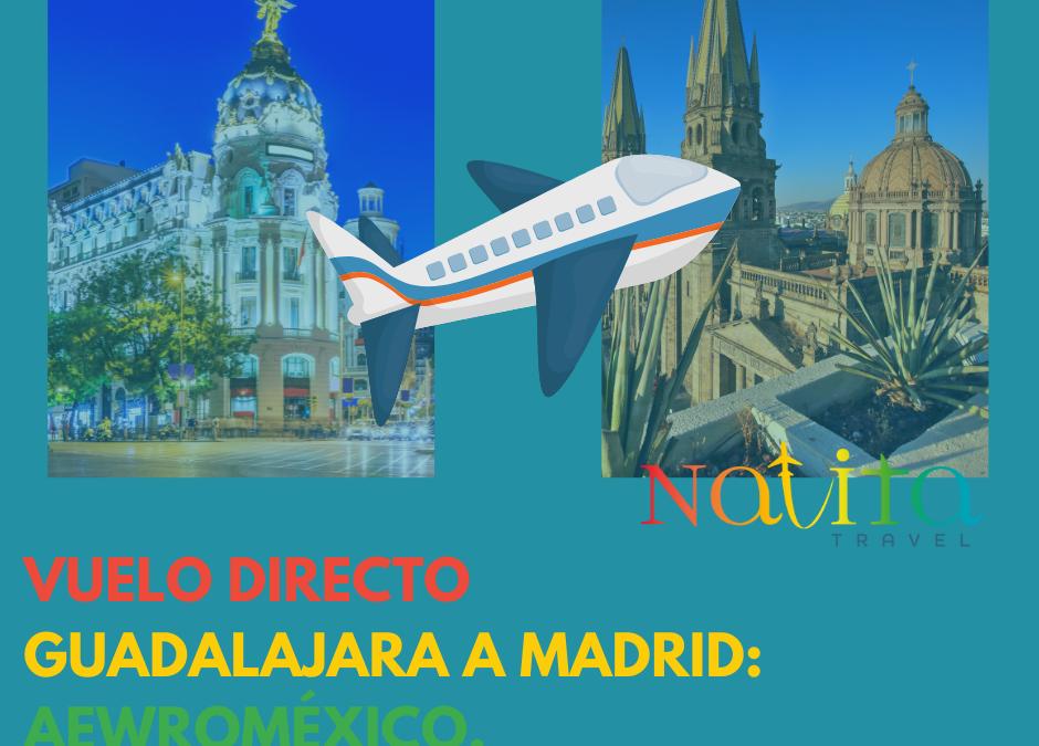 VUELO DIRECTO DE GUADALAJARA A MADRID: AEROMÉXICO